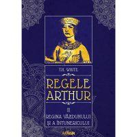 PX221_001w Carte Editura Arthur, Regele Arthur 2. Regina vazduhului si a intunericului, T.H. White