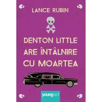 PX284_001w Carte Editura Arthur, Denton Little are intalnire cu moartea, Lance Rubin