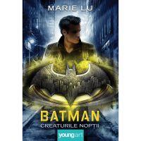 PX305_001w Carte Editura Arthur, Batman. Creaturile noptii, Marie Lu