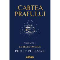 PX591_001w Carte Editura Arthur, Cartea prafului 1. La belle sauvage, Philip Pullman