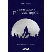 PX810_001w Carte Editura Arthur, O istorie secreta a tarii vampirilor 1. Cartea pricoliciului, Adina Popescu