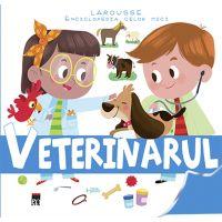 Veterinarul - Enciclopedia celor mici, Larousse