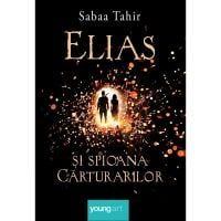 YELIAS_001w Carte Editura Arthur, Elias si spioana carturarilor 1. Focul din cenusa, Sabaa Tahir