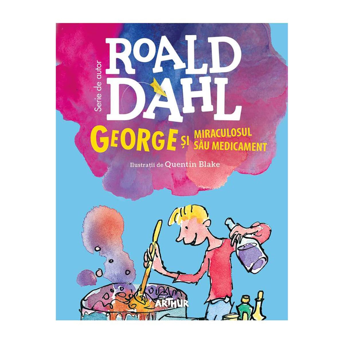 Carte Editura Arthur, George si miraculosul sau medicament, Roald Dahl