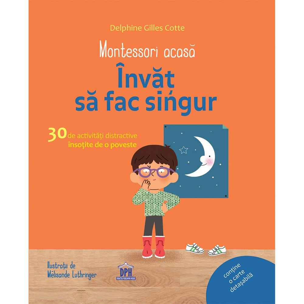 Editura DPH, Montessori acasa: Invat sa fac singur - 30 de activitati distractive insotite de o poveste imagine 2021