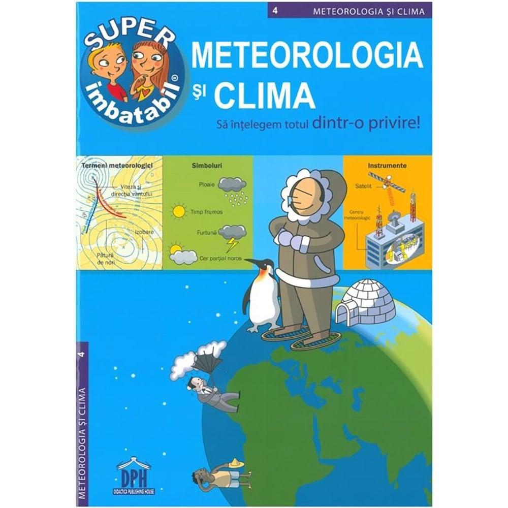 Carte Editura DPH, Super imbatabil - 4 - Meteorologia si clima - Sa intelegem totul dintr-o privire
