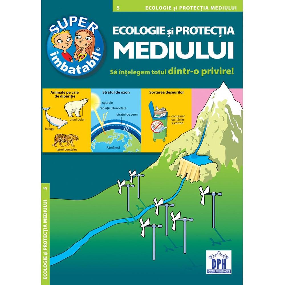 Carte Editura DPH, Super imbatabil - 5 - Ecologie si protectia mediului - Sa intelegem totul dintr-o privire