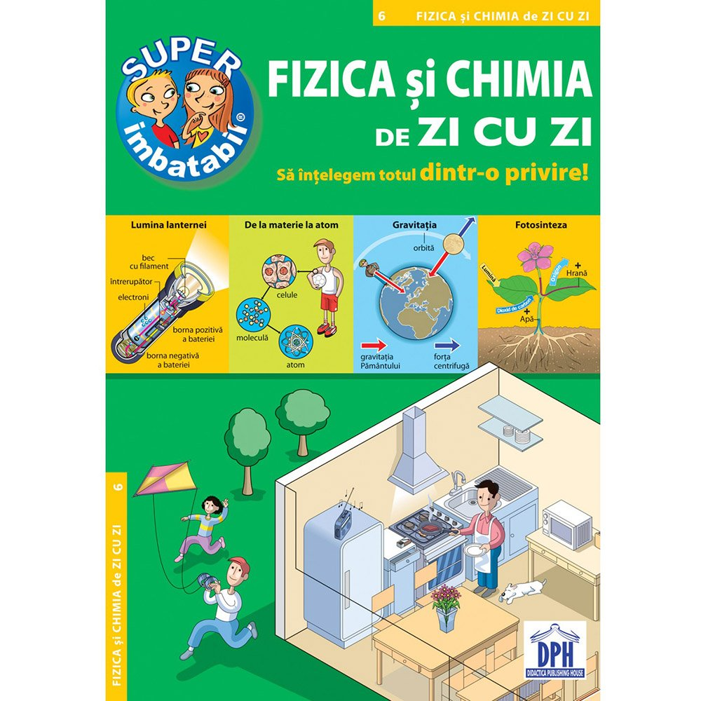Carte Editura DPH, Super imbatabil - 6 - Fizica si Chimia de zi cu zi - Sa intelegem totul dintr-o privire imagine