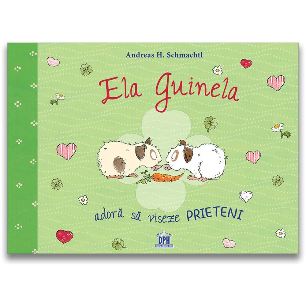 Carte Editura DPH, Ela Guinela adora sa viseze prieteni, Andreas H. Schmachtl imagine 2021