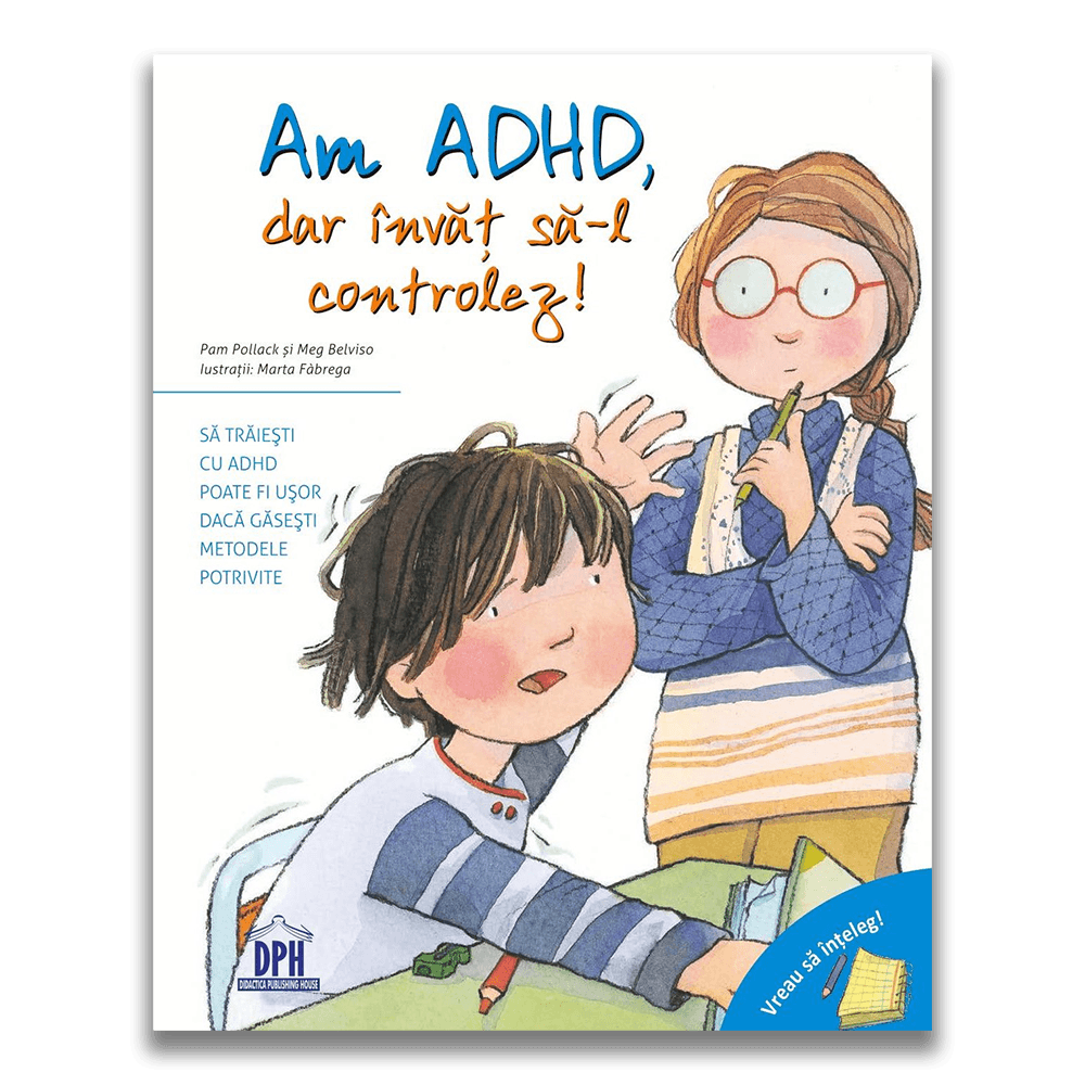 Vreau sa inteleg - Am ADHD, dar invat sa-l controlez!, Pam Pollack, Meg Belviso