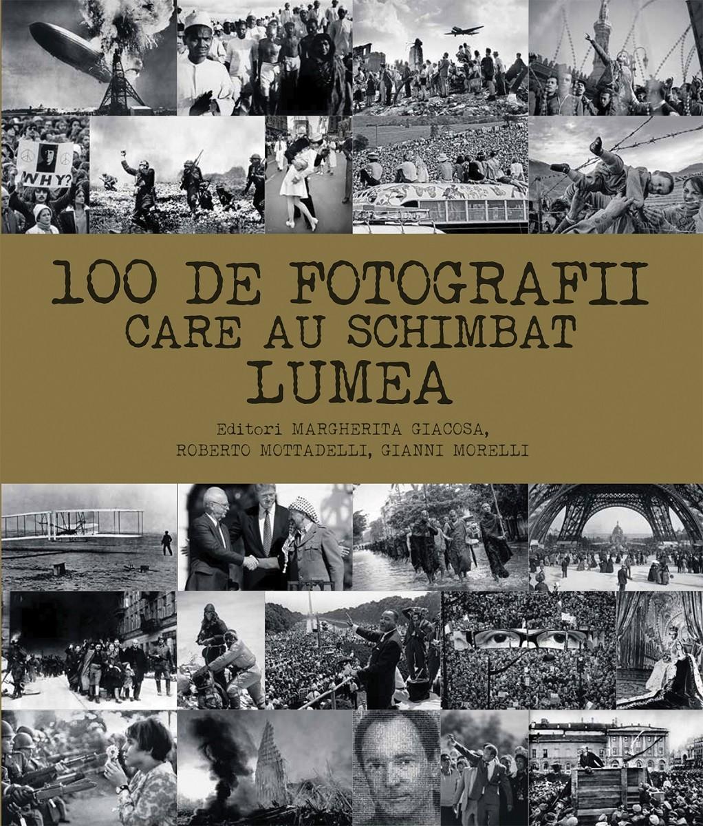 100 De Fotografii Care Au Schimbat Lumea, Margherita Giacosa, Roberto Mottadelli, Gianni Morelli