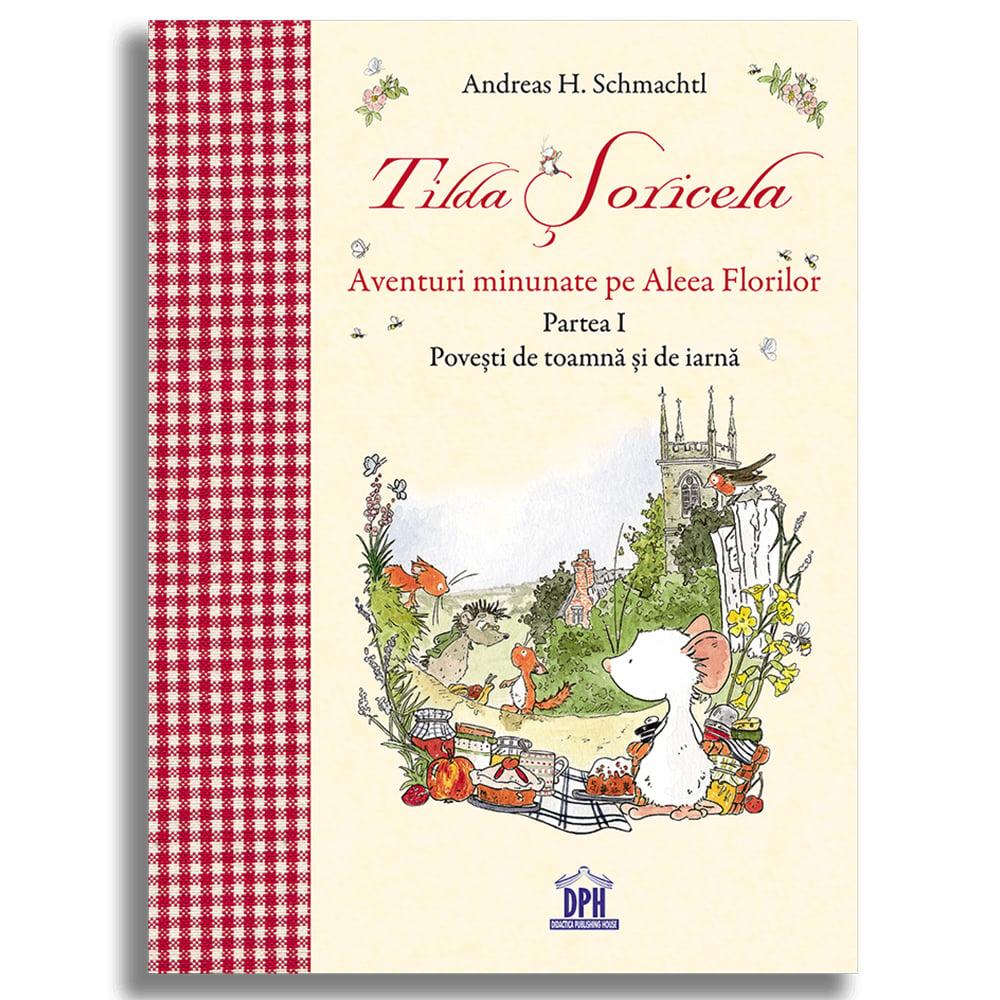 Carte Editura DPH, Tilda Soricela - Aventuri minunate pe Aleea Florilor imagine 2021