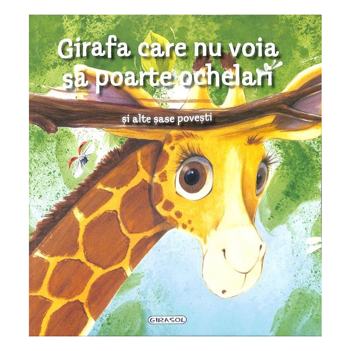 Editura GIRASOL - Girafa care nu voia sa poarte ochelari si alte sase povesti imagine 2021