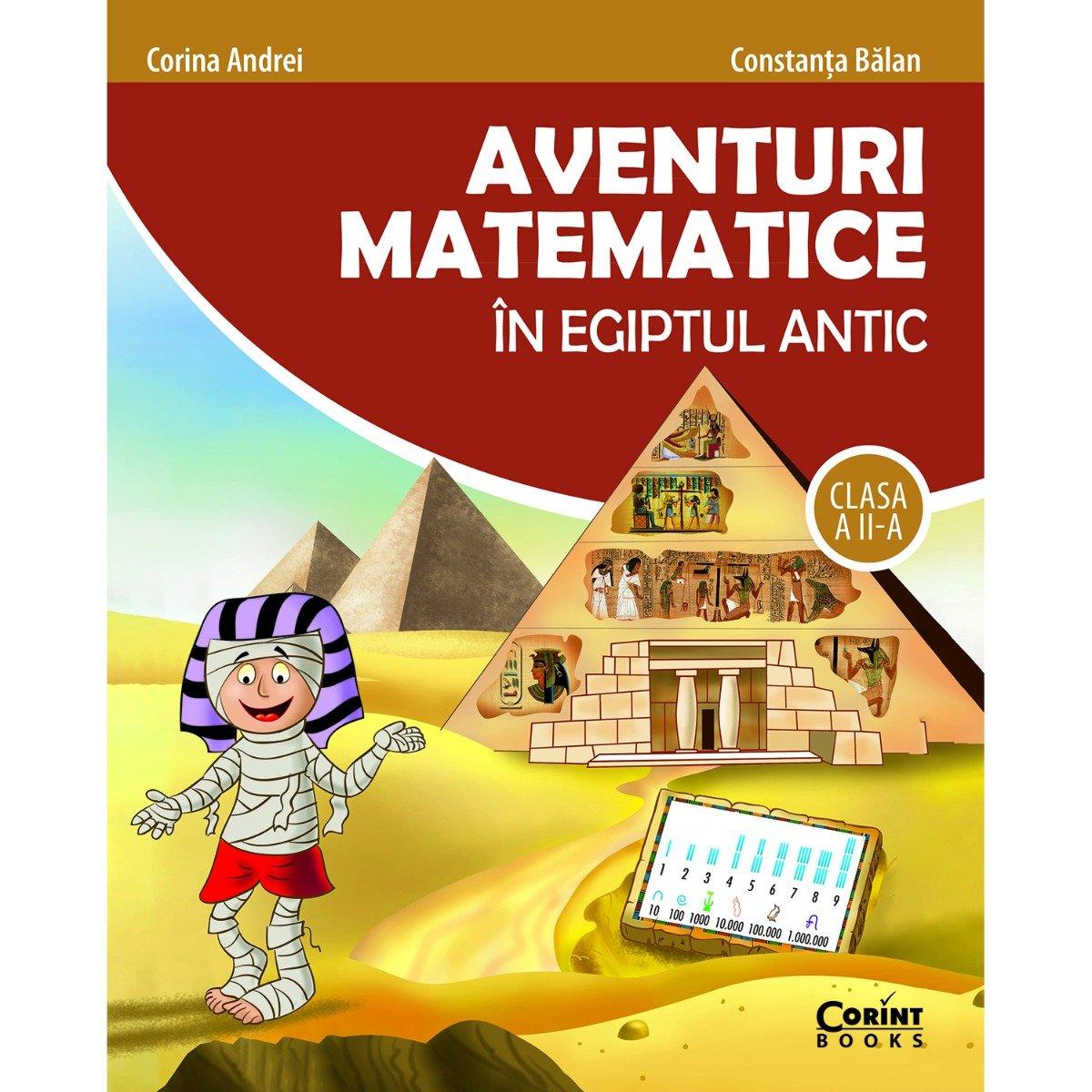 Carte Editura Corint, Aventuri matematice in Egiptul Antic cls. aII-a, Constanta Balan, Corina Andrei