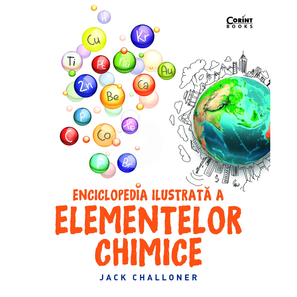 Carte Editura Corint, Enciclopedia ilustrata a elementelor chimice, Jack Challoner