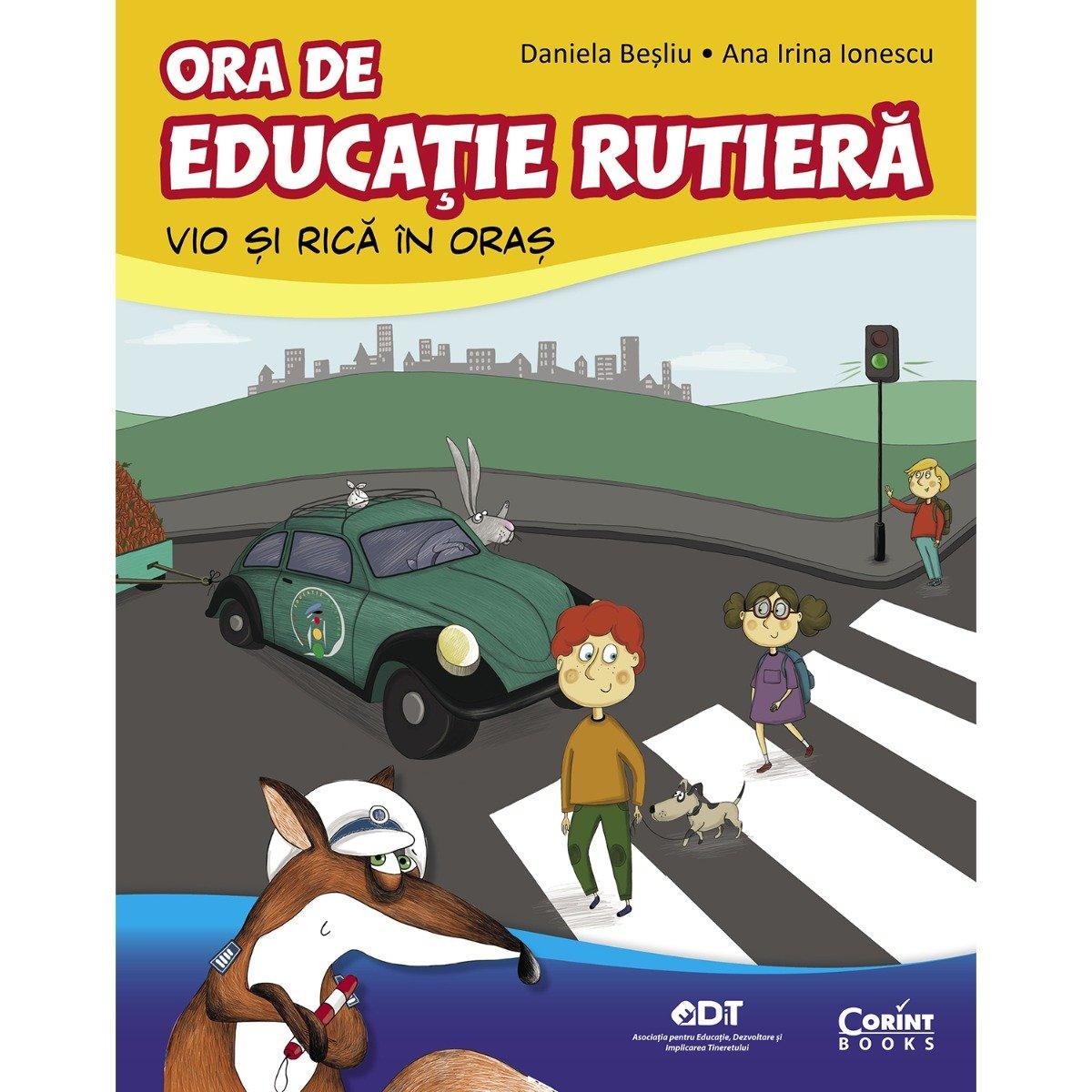 Carte Editura Corint, Ora de educatie rutiera Vio si Rica in oras, Daniela Besliu, Ana Irina Ionescu