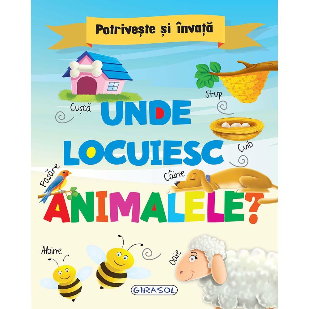 Carte Editura Girasol, Potriveste si invata - Unde locuiesc animalele?