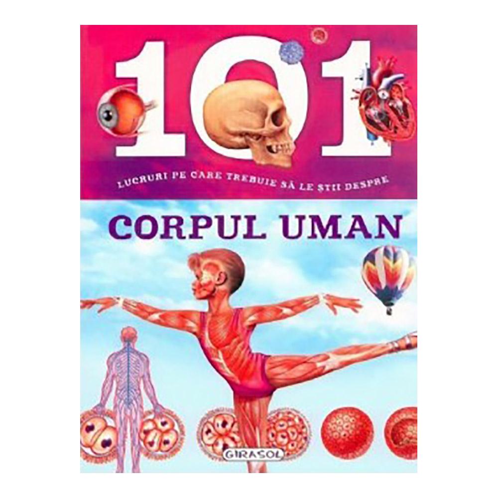 Carte Editura Girasol: 101 lucruri despre - Corpul uman imagine 2021