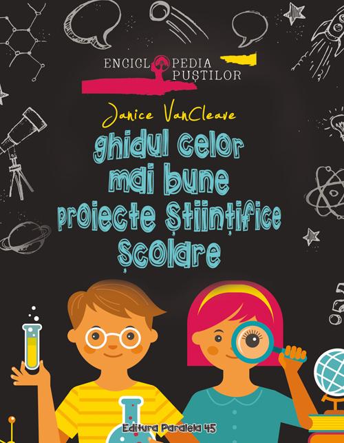 Ghidul celor mai bune proiecte stiintifice scolare, Janice Vancleave
