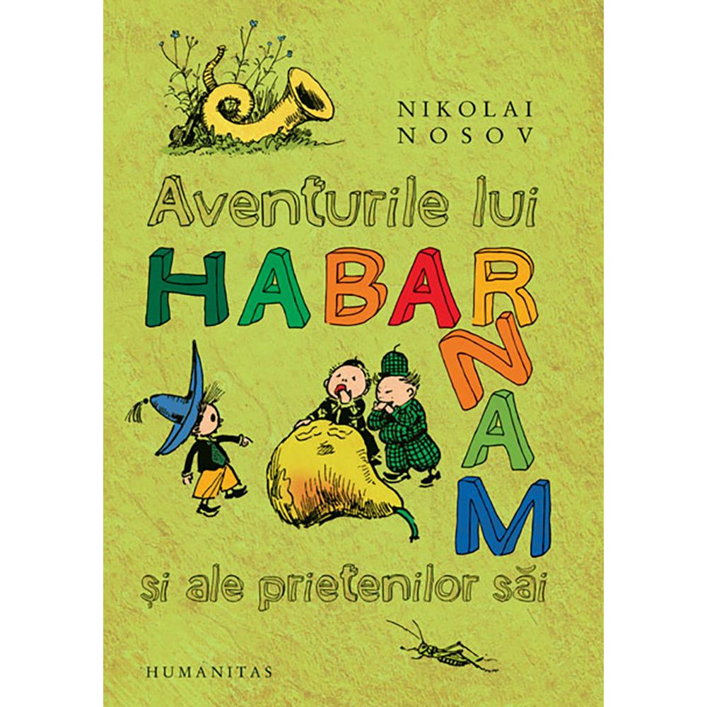Carte Editura Humanitas, Aventurile lui Habarnam si ale prietenilor sai, Nikolai Nosov