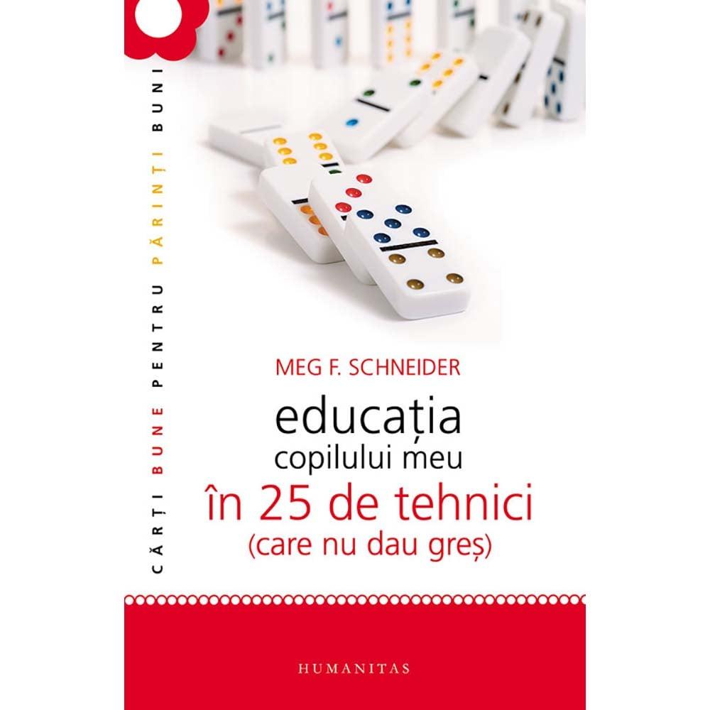 Carte Editura Humanitas, Educatia copilului meu in 25 de tehnici, Meg Schneider imagine
