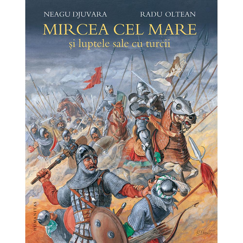 Carte Editura Humanitas, Mircea cel Mare si luptele sale cu turcii, Neagu Djuvara