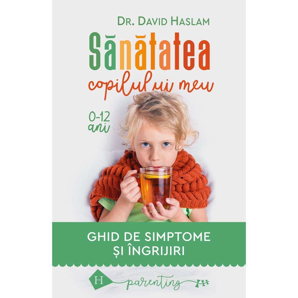 Carte Editura Humanitas, Sanatatea copilului meu, David Haslam imagine