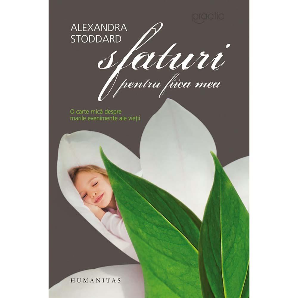 Carte Editura Humanitas, Sfaturi pentru fiica mea, Alexandra Stoddard imagine