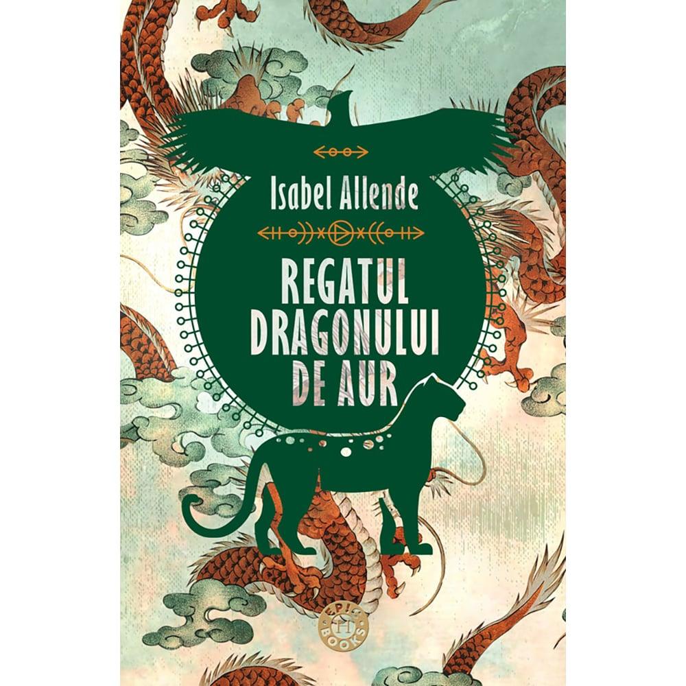 Carte Editura Humanitas, Regatul dragonului de aur vol. 2, Isabel Allende