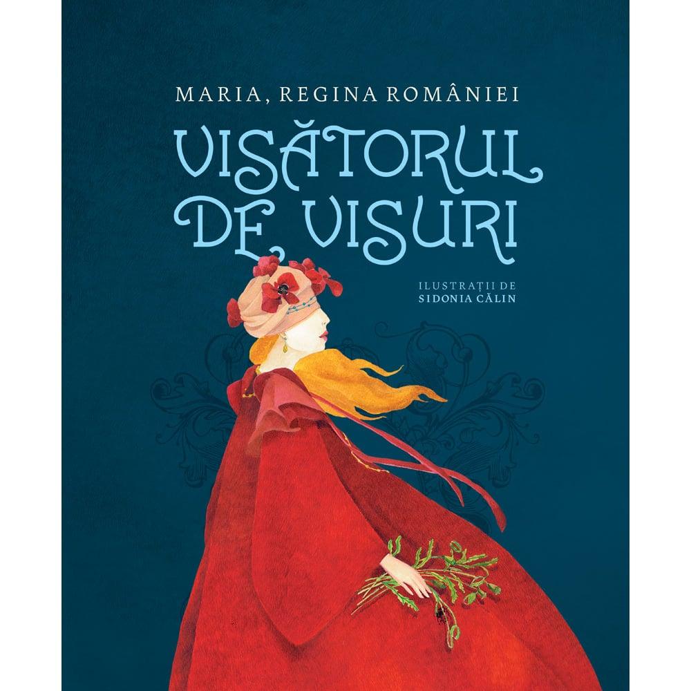 Carte Editura Humanitas, Visatorul de visuri, Regina Romaniei Maria
