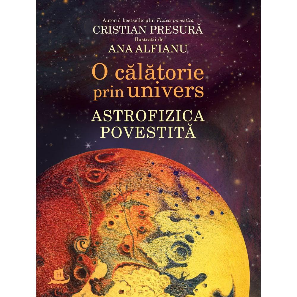 Carte Editura Humanitas, O calatorie prin univers. Astrofizica povestita, Cristian Presura