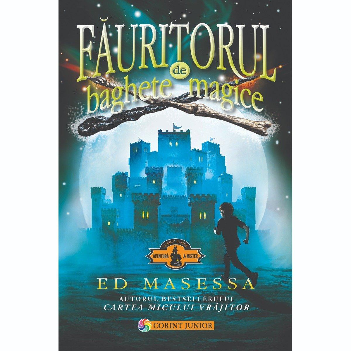 Carte Editura Corint, Fauritorul de baghete magice, Ed Masessa