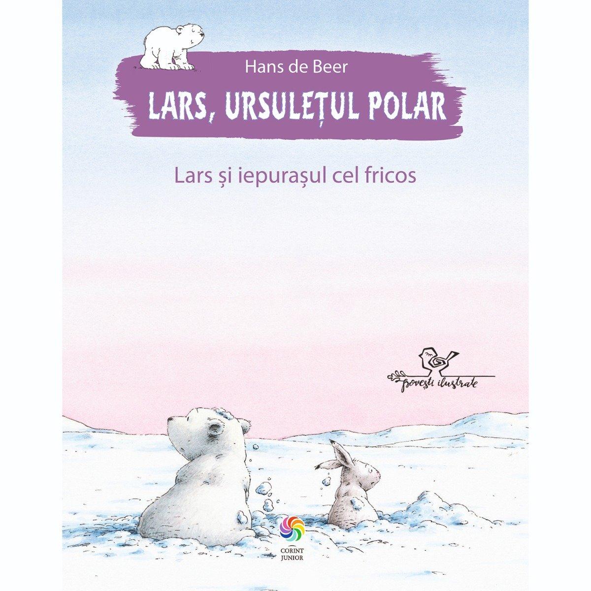 Carte Editura Corint, Lars, ursuletul polar. Lars si iepurasul cel fricos, Hans de Beer
