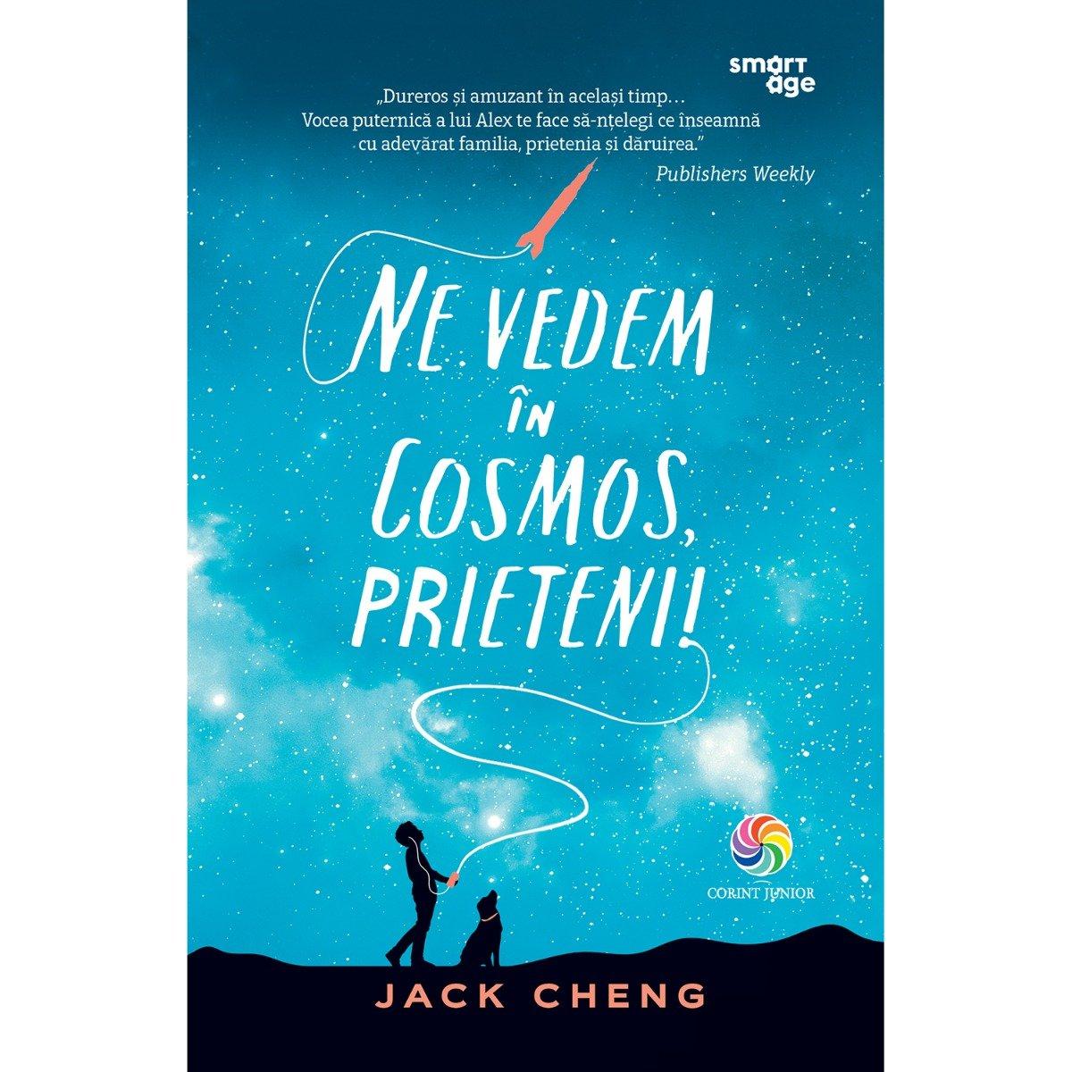 Carte Editura Corint, Ne vedem in Cosmos, prieteni!, Jack Cheng