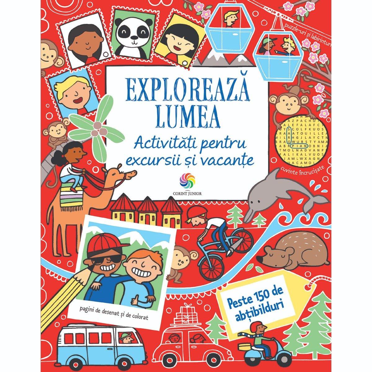 Carte Editura Corint, Exploreaza lumea. Activitati pentru excursii si vacante, Rebecca Gilpin, Lucy Bowman si Will Severs