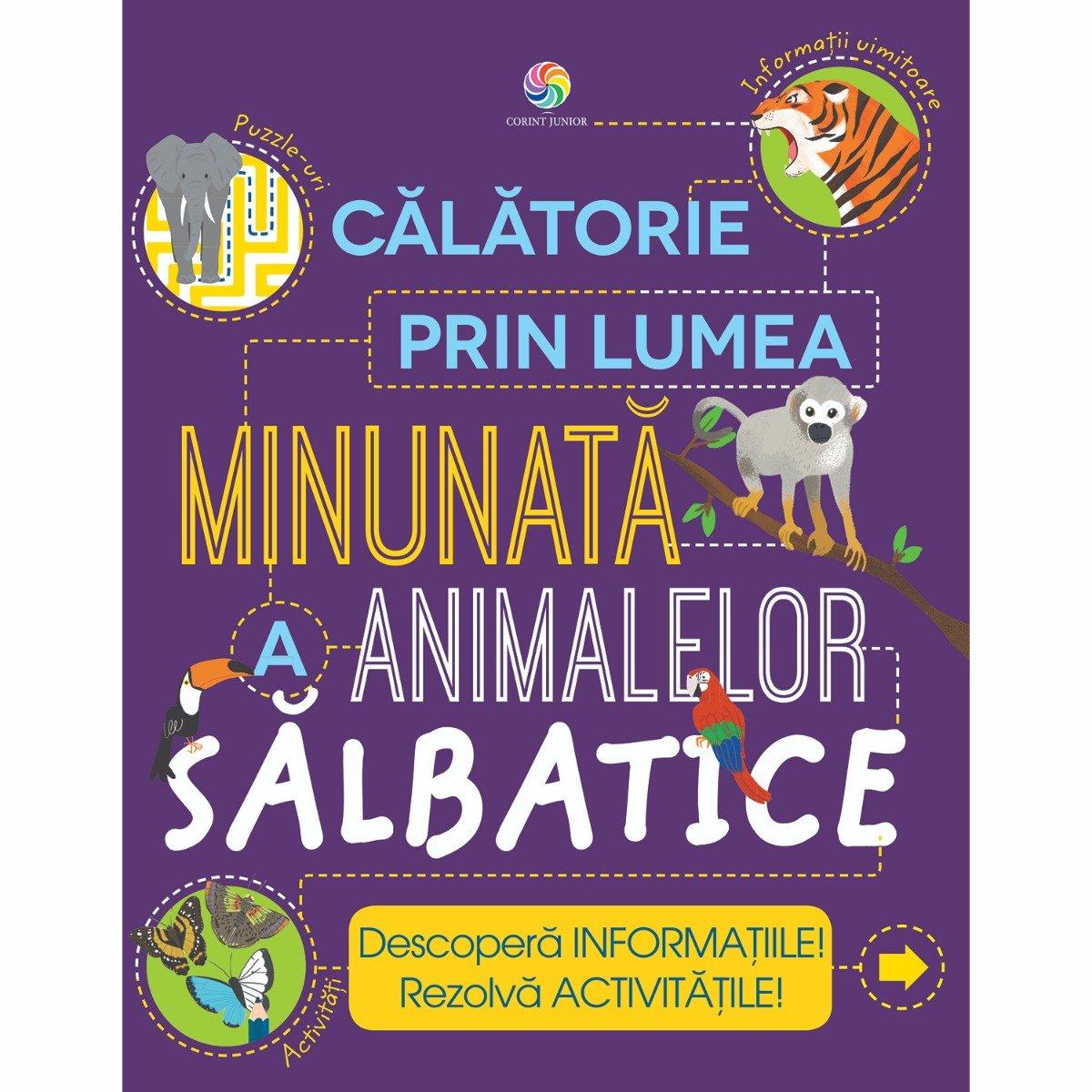 Carte Editura Corint, Calatorie in lumea minunata a animalelor salbatice, Steve Parker