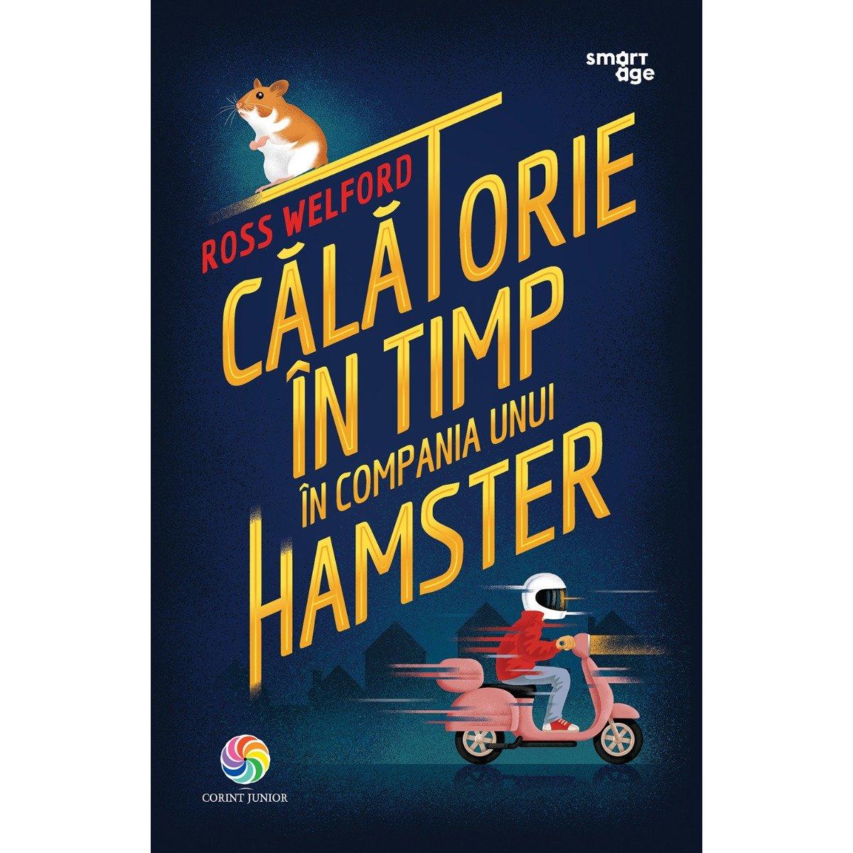 Carte Editura Corint, Calatorie in timp in compania unui hamster , Ross Welford