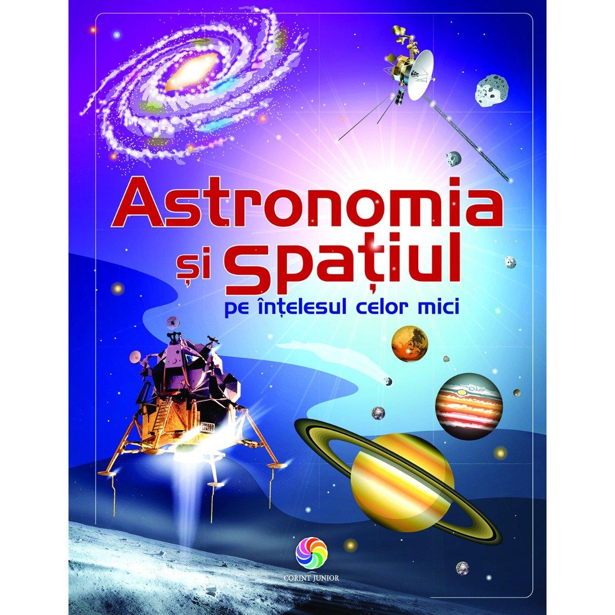 Carte Editura Corint, Astronomia si spatiul pe intelesul celor mici, Emily Bone, Adam Larkum