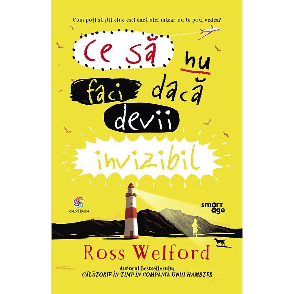 Carte Editura Corint, Ce sa nu faci daca devii invizibil, Ross Welford