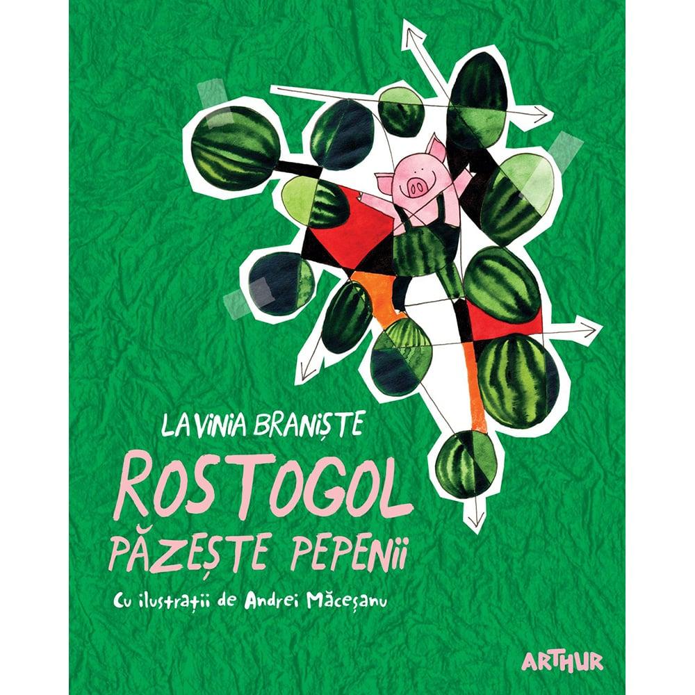 Carte Editura Arthur, Rostogol 2. Rostogol pazeste pepenii, Lavinia Braniste