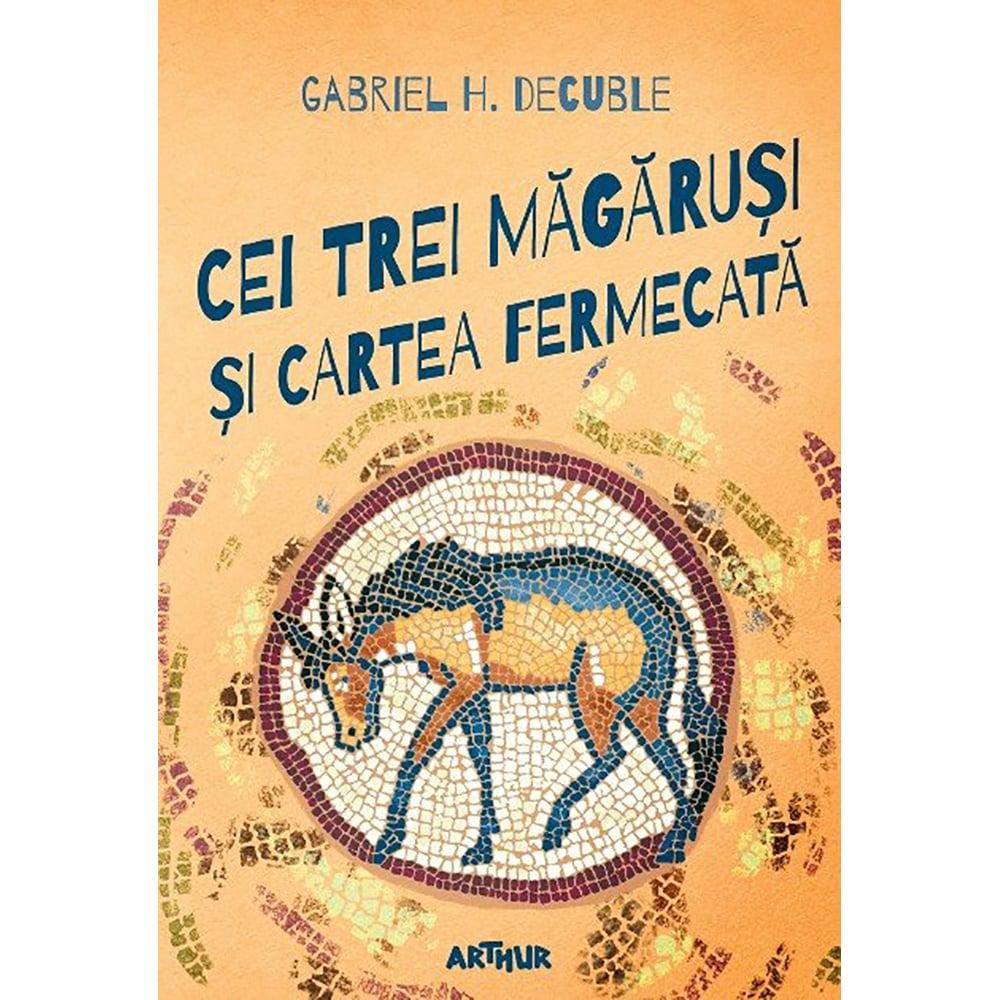 Carte Editura Arthur, Cei trei magarusi si cartea fermecata, Gabriel H. Decuble
