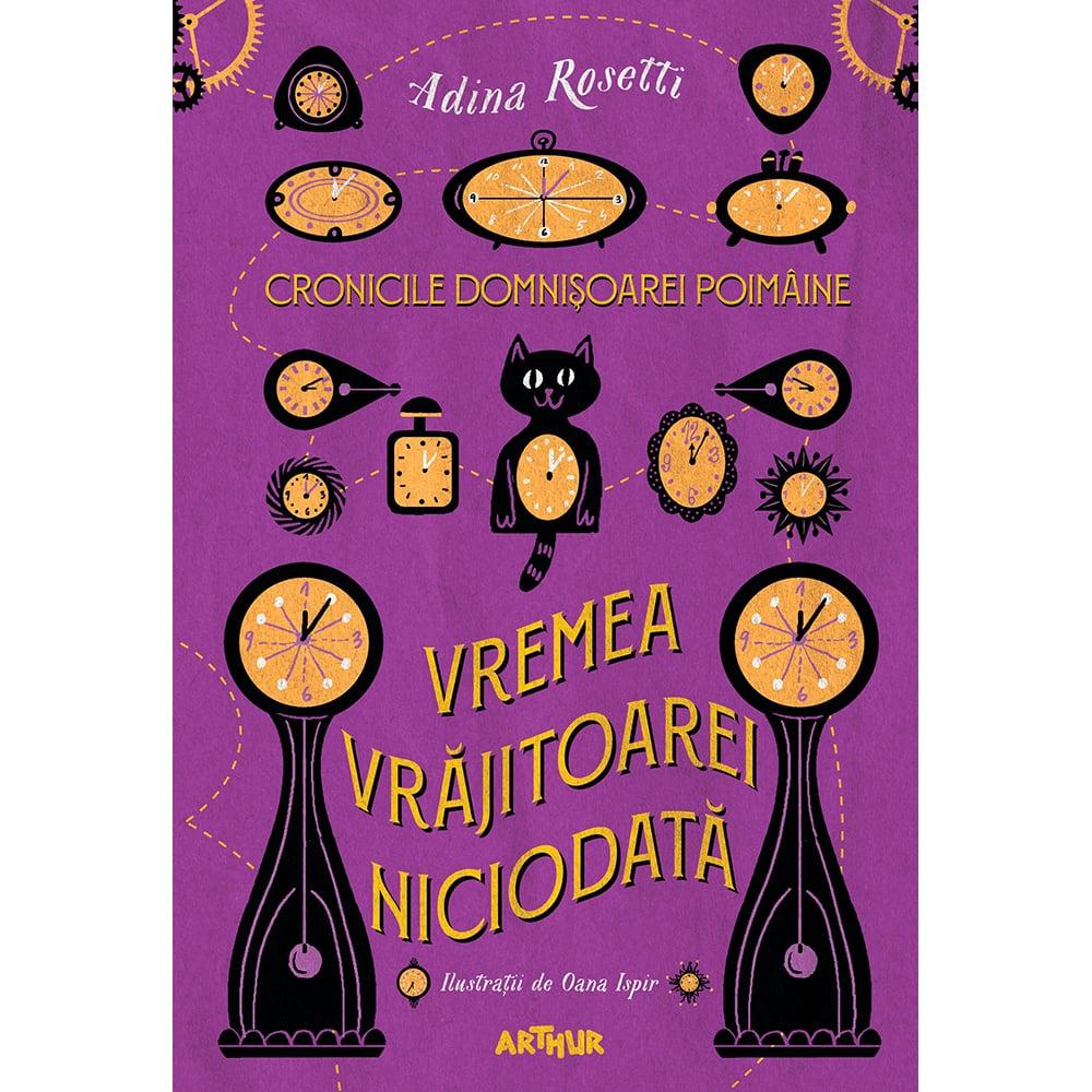 Carte Editura Arthur, Cronicile domnisoarei Poimaine 1. Vremea vrajitoarei Niciodata , Adina Rosetti imagine 2021