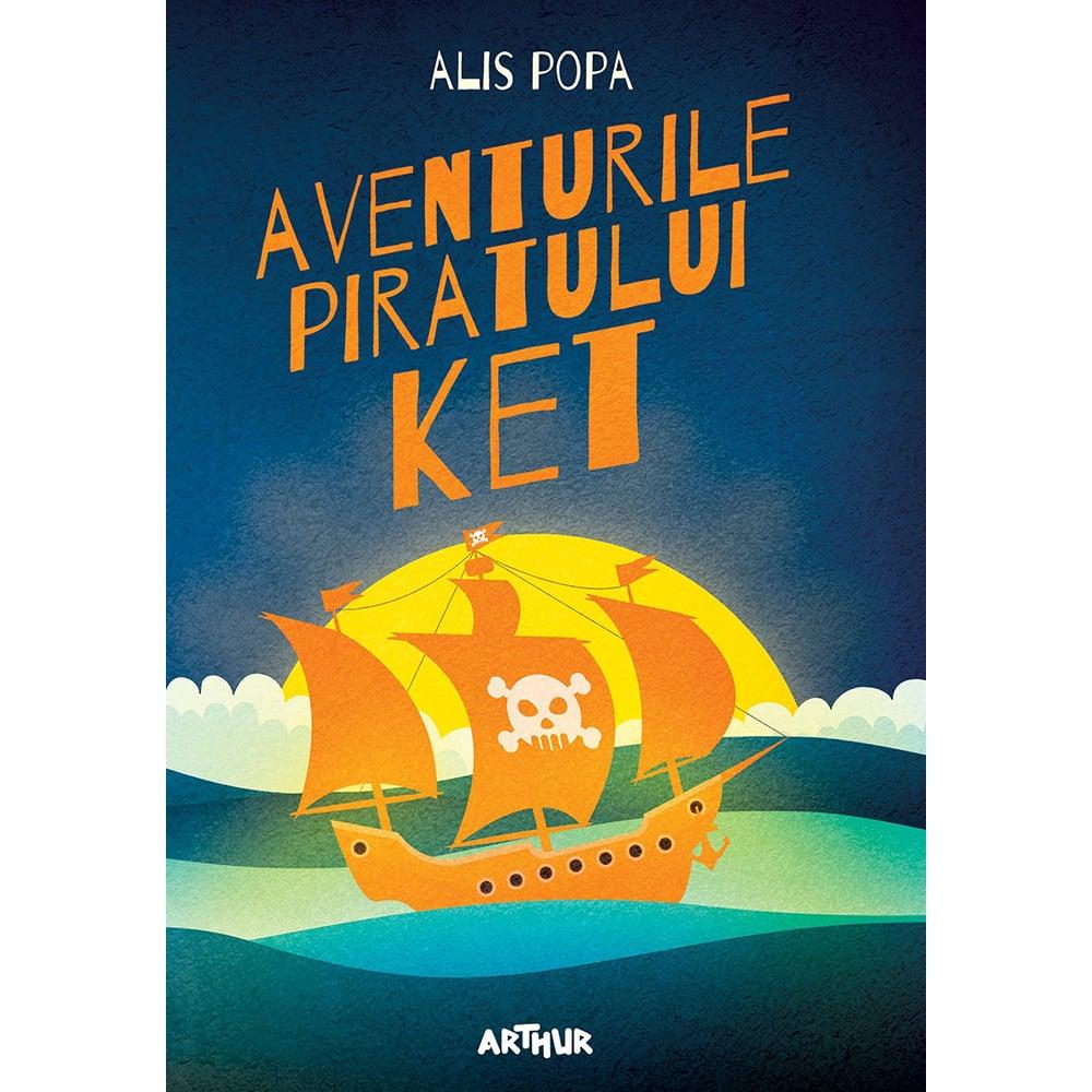 Carte Editura Arthur, Aventurile Piratului Ket, Alis Popa