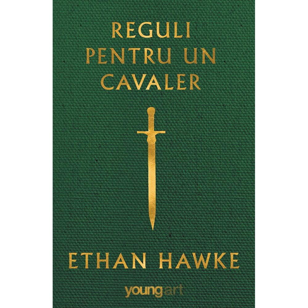 Carte Editura Arthur, Reguli pentru un cavaler, Ethan Hawke