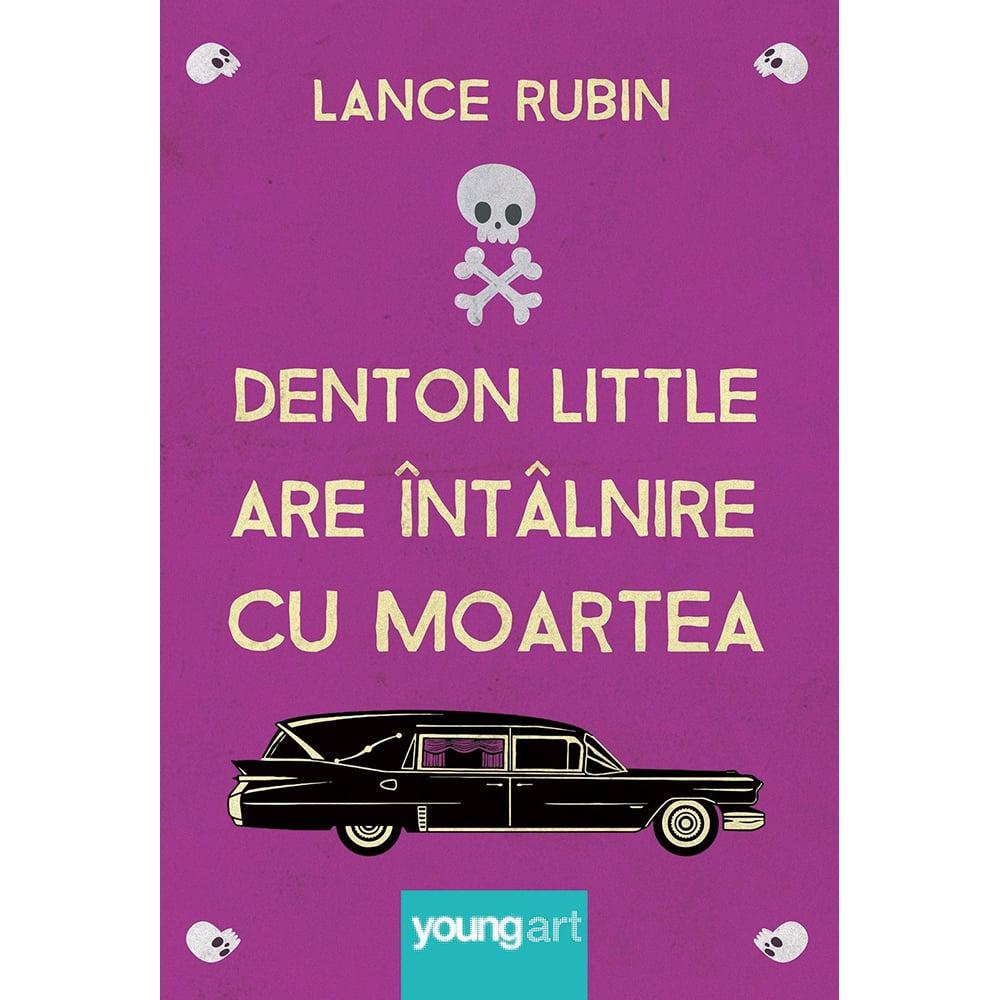 Carte Editura Arthur, Denton Little are intalnire cu moartea, Lance Rubin