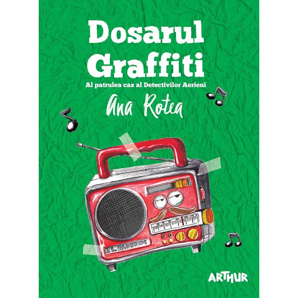 Carte Editura Arthur, Dosarul Graffiti, Ana Rotea