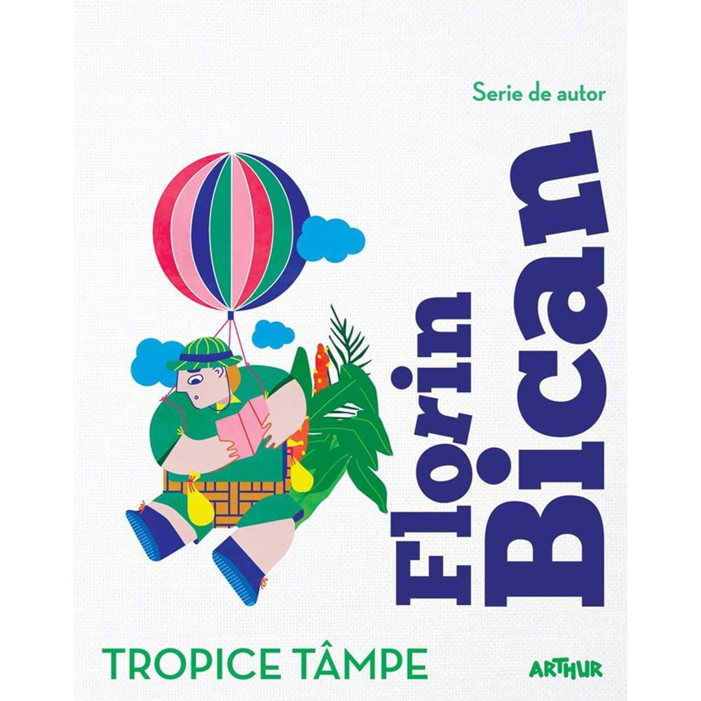 Carte Editura Arthur, Tropice tampe, Florin Bican
