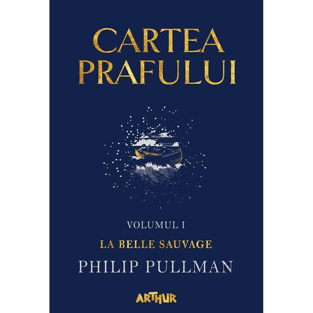 Carte Editura Arthur, Cartea prafului 1. La belle sauvage, Philip Pullman