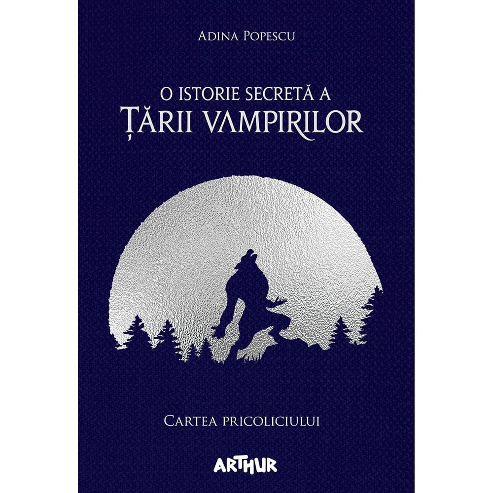 Carte Editura Arthur, O istorie secreta a tarii vampirilor 1. Cartea pricoliciului, Adina Popescu