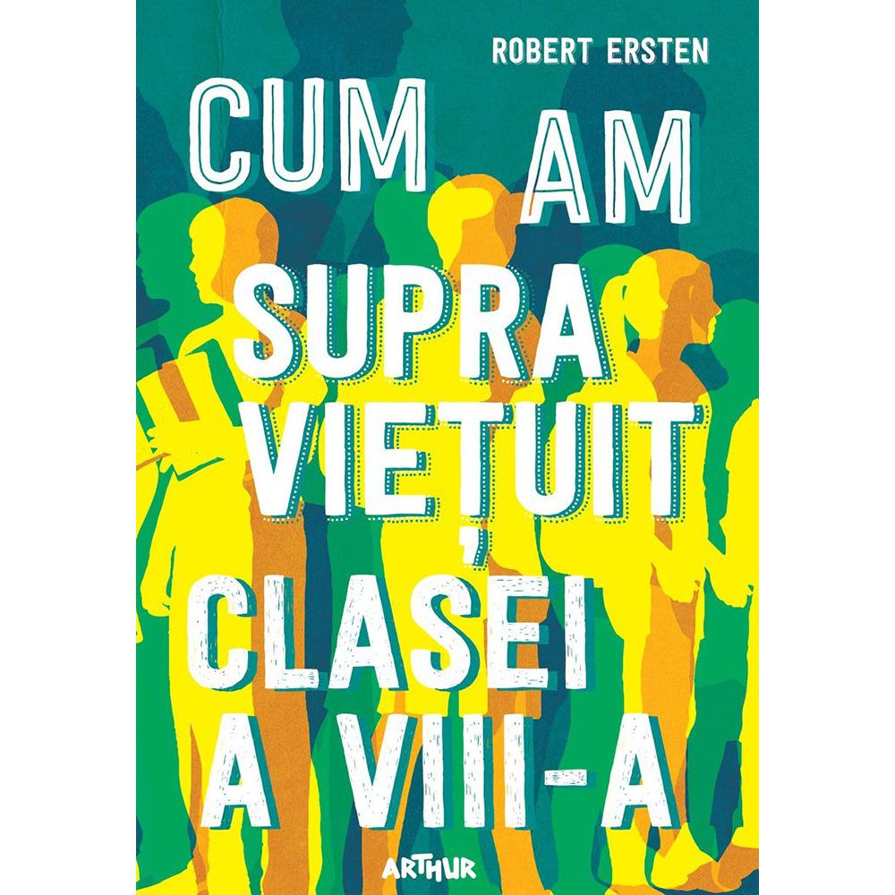 Carte Editura Arthur, Cum am supravietuit clasei a VIII-a, Robert Ersten imagine 2021
